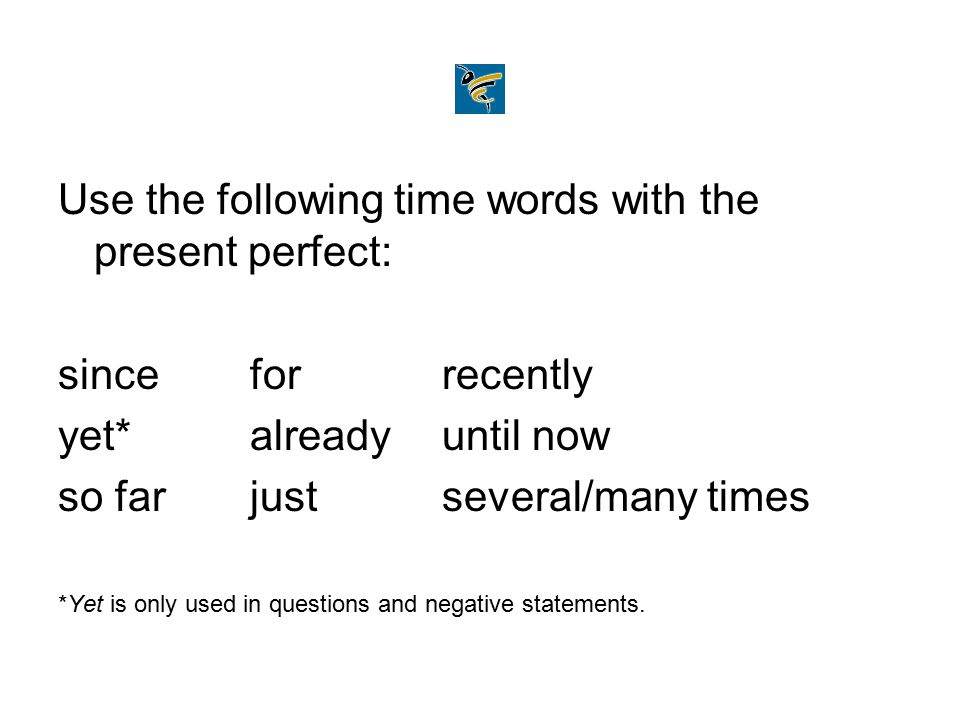 Use the following time words with the present perfect: