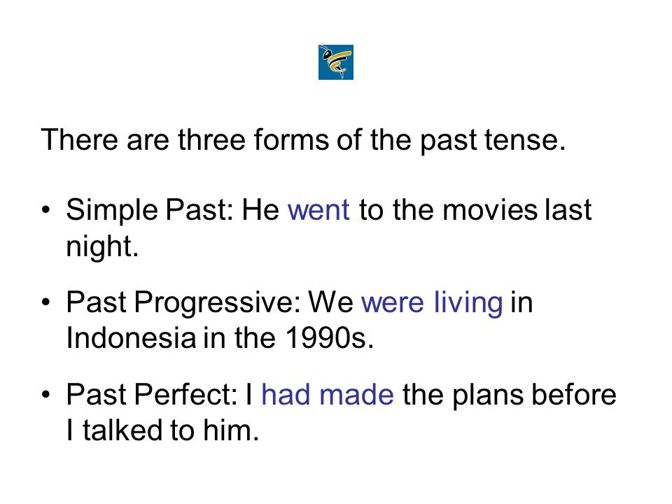 There are three forms of the past tense.
