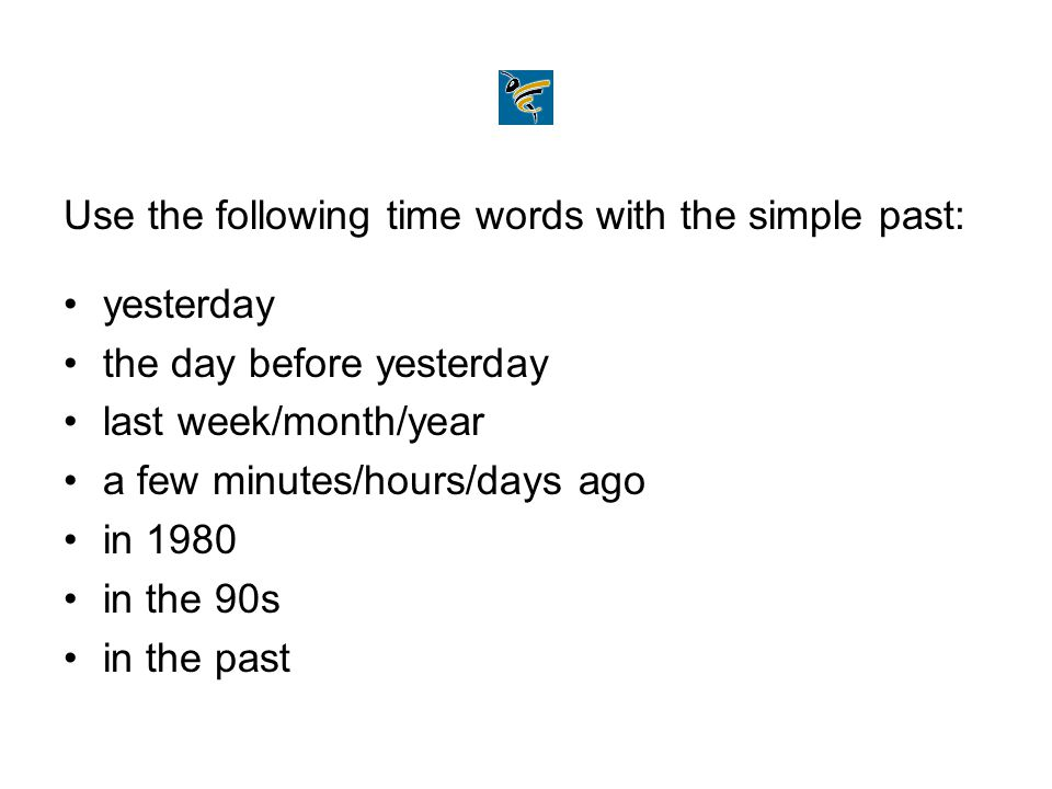 Use the following time words with the simple past: