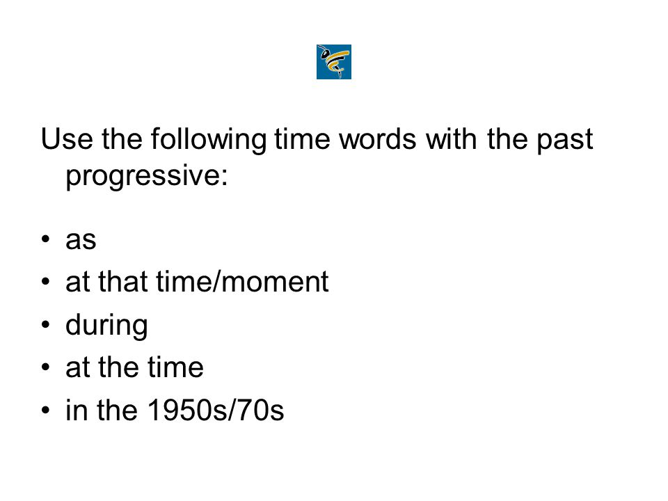 Use the following time words with the past progressive: