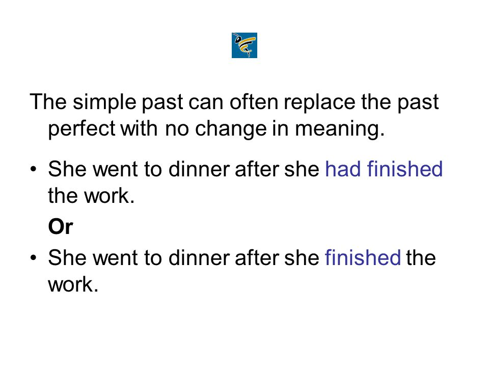 The simple past can often replace the past perfect with no change in meaning.