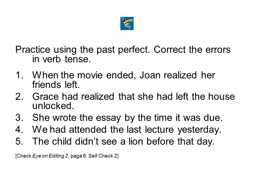 Practice using the past perfect. Correct the errors in verb tense.