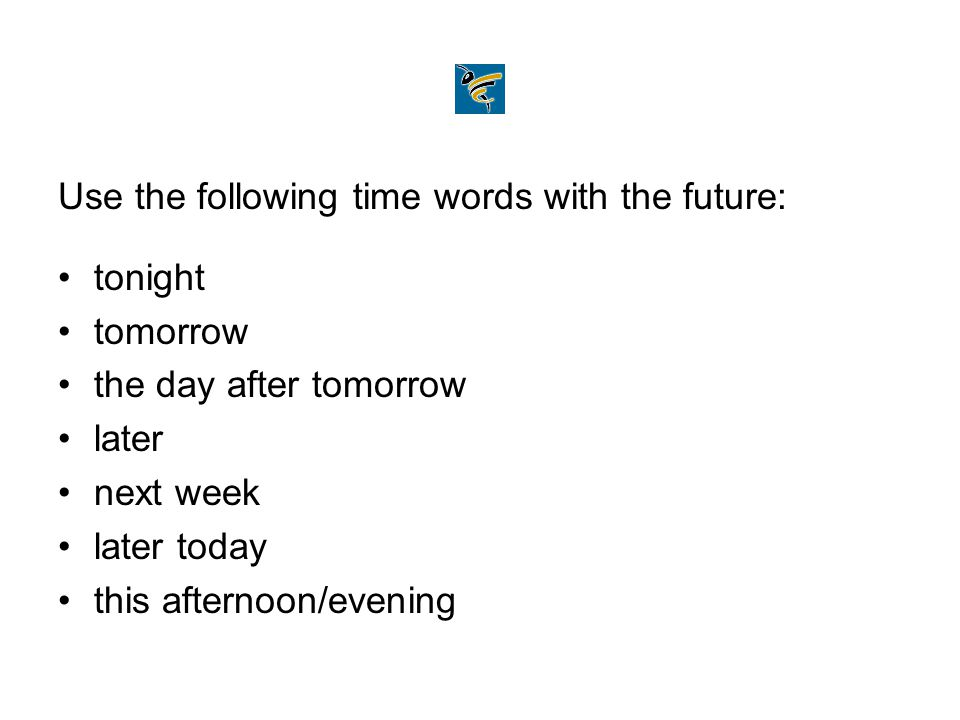 Use the following time words with the future: