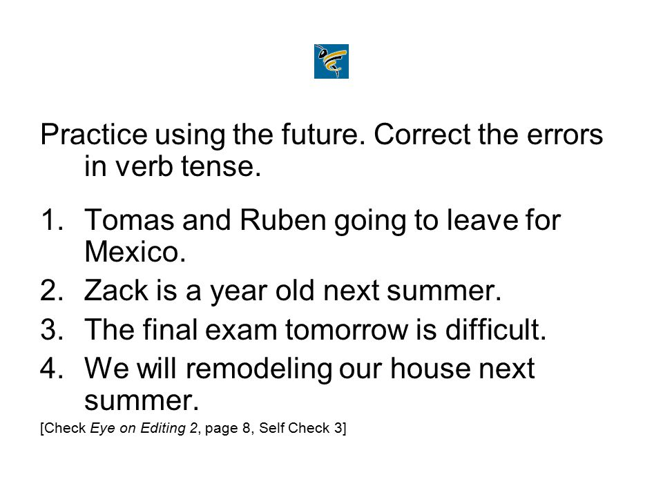 Practice using the future. Correct the errors in verb tense.