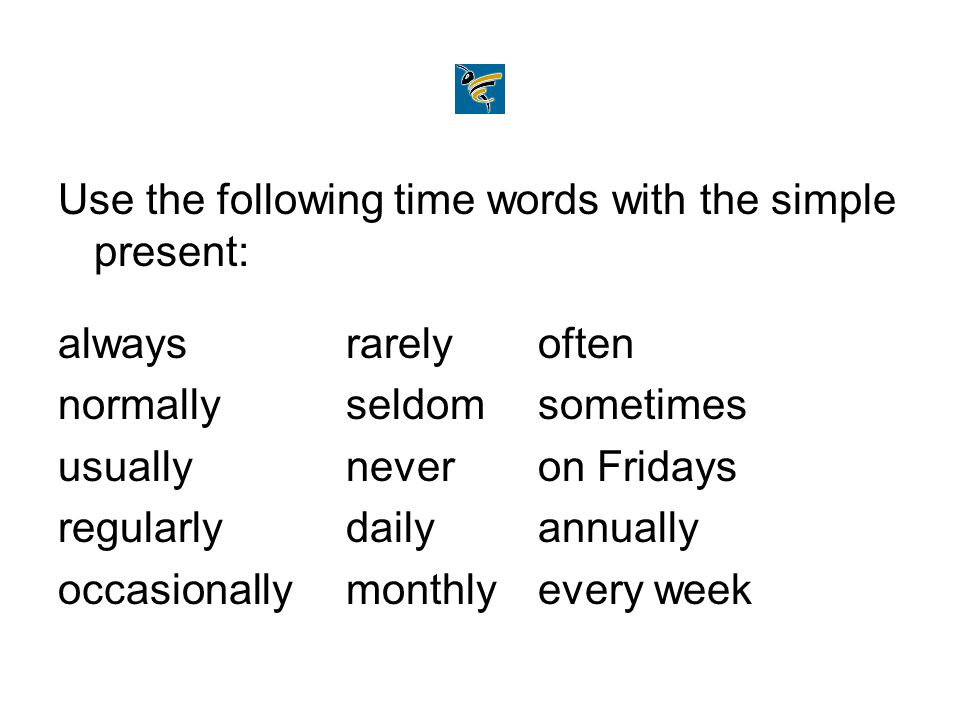 Use the following time words with the simple present: