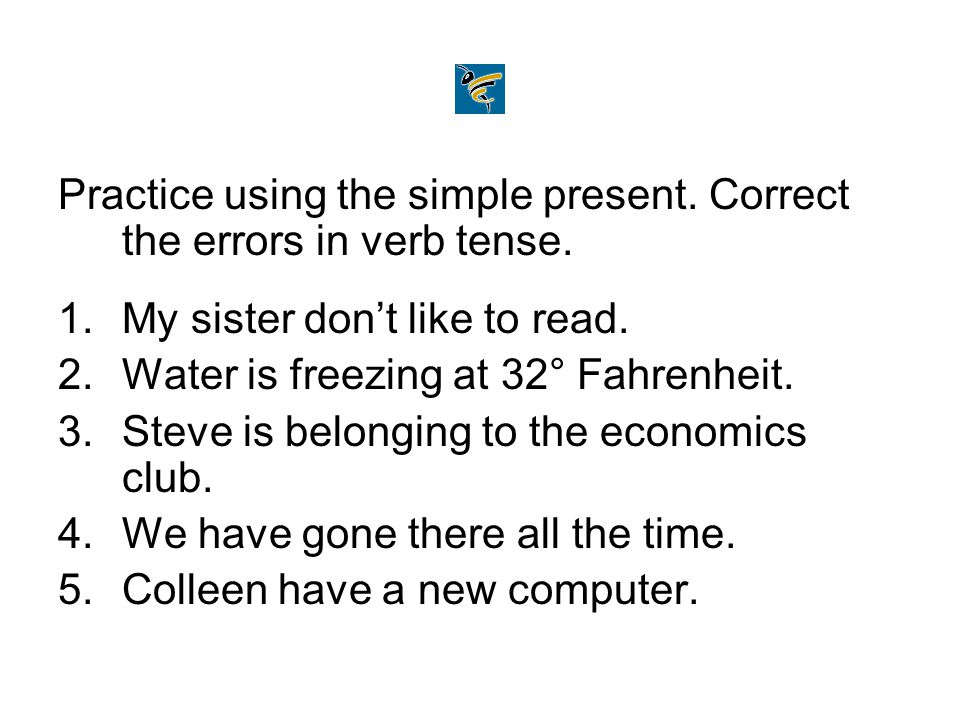 Practice using the simple present. Correct the errors in verb tense.