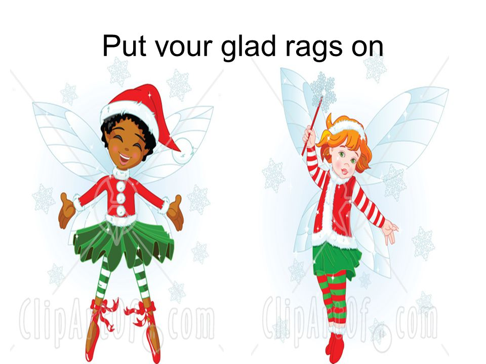 Put your glad rags on