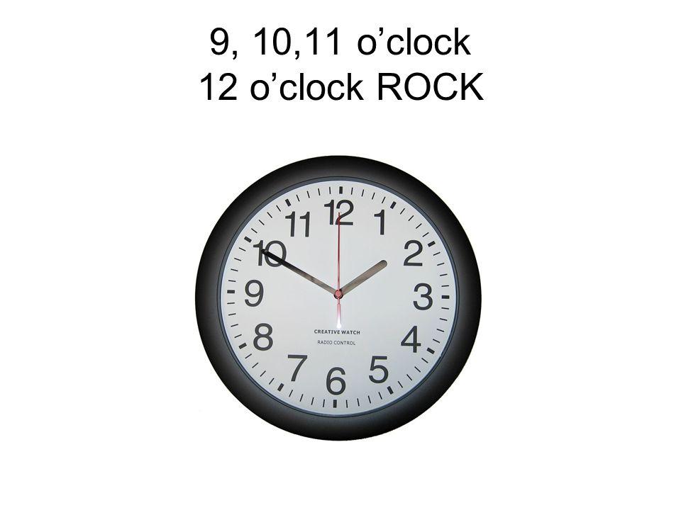 9, 10,11 o'clock 12 o'clock ROCK