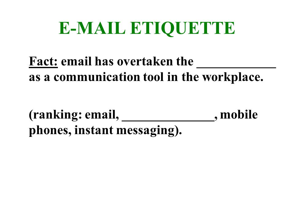 E-MAIL ETIQUETTE Fact: email has overtaken the ____________ as a communication tool in the workplace.