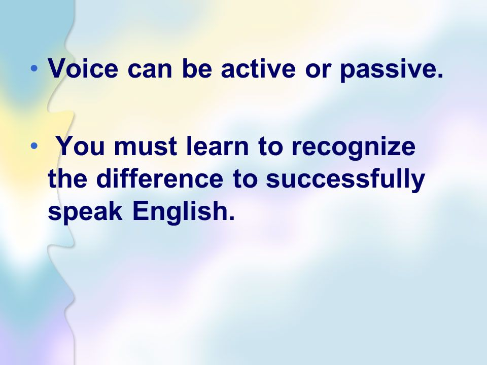 Voice can be active or passive.