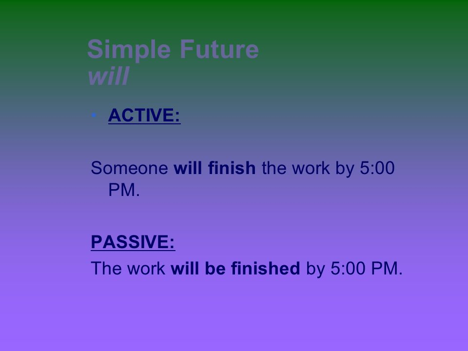 Simple Future will ACTIVE: Someone will finish the work by 5:00 PM.