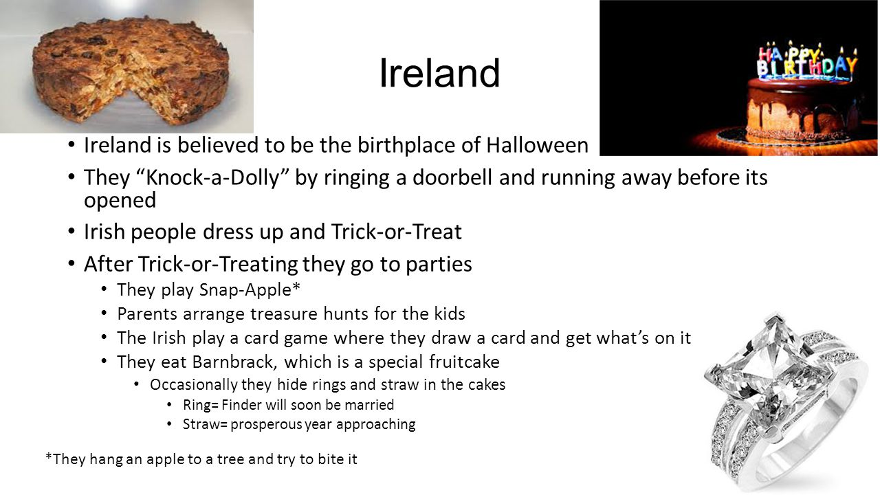 Ireland Ireland is believed to be the birthplace of Halloween