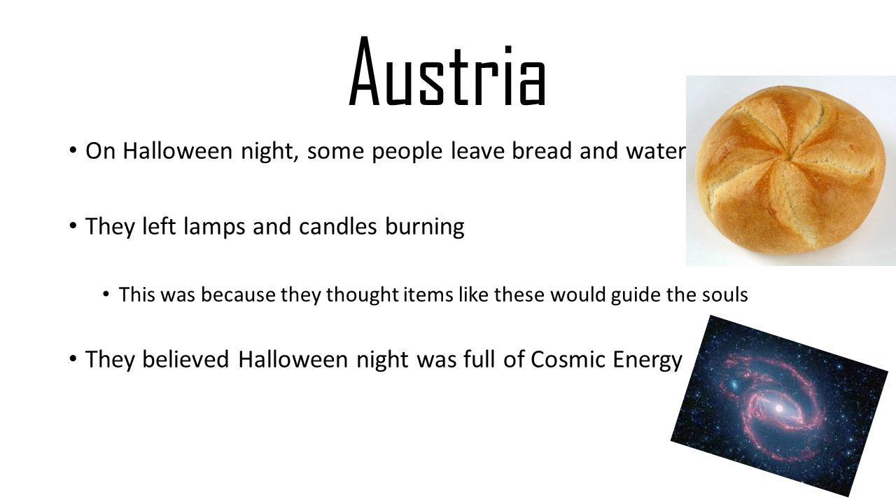 Austria On Halloween night, some people leave bread and water