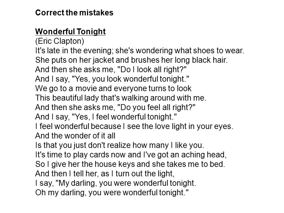 Correct the mistakes Wonderful Tonight. (Eric Clapton) It s late in the evening; she s wondering what shoes to wear.