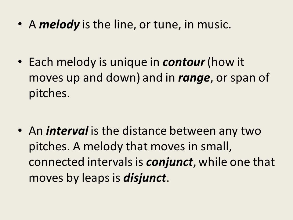 A melody is the line, or tune, in music.