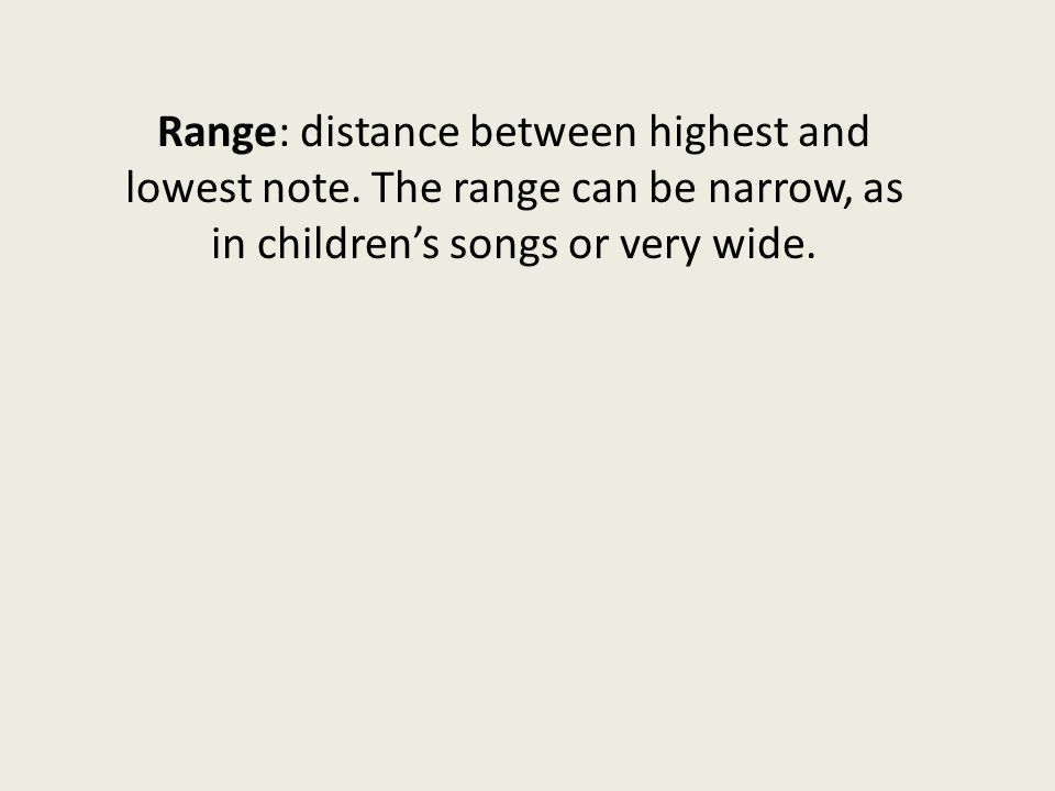 Range: distance between highest and lowest note