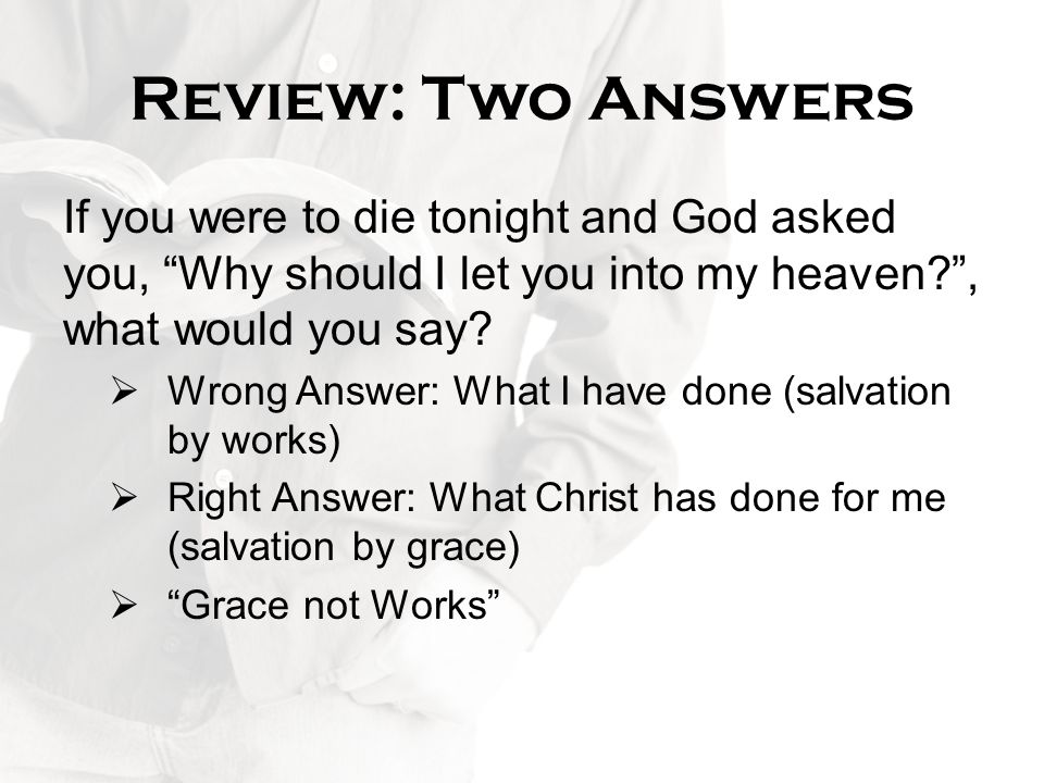 Review: Two Answers If you were to die tonight and God asked you, Why should I let you into my heaven , what would you say