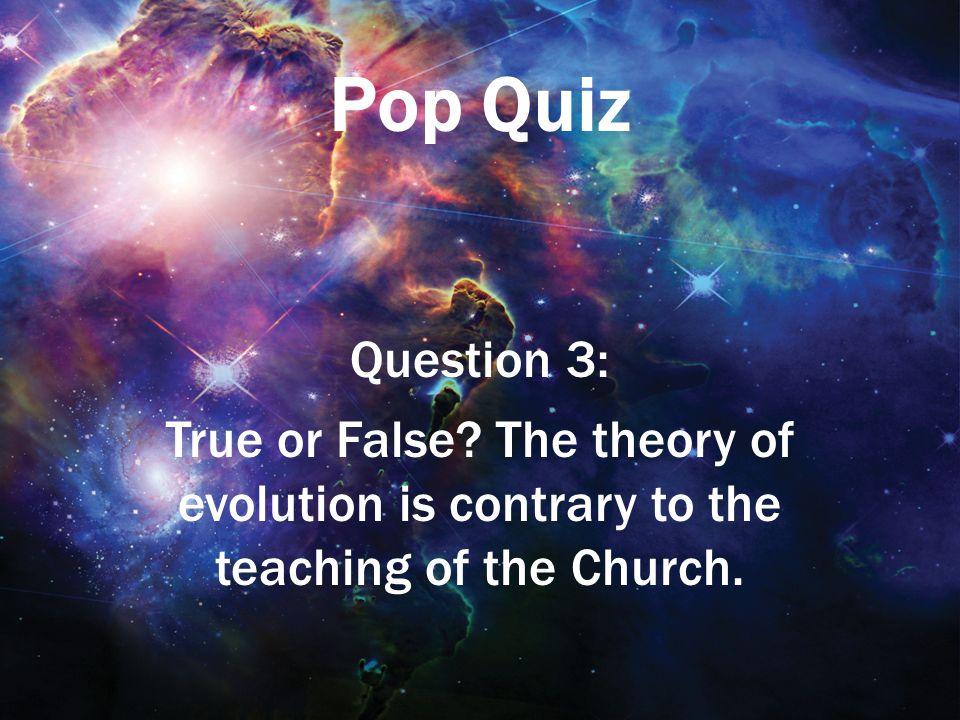 Pop Quiz Question 3: True or False.