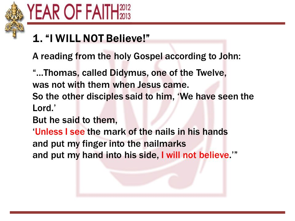 1. I WILL NOT Believe! A reading from the holy Gospel according to John: