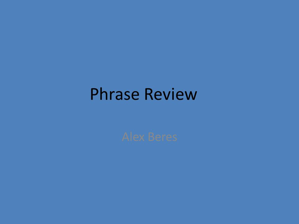 Phrase Review Alex Beres