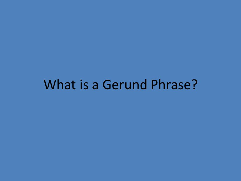 What is a Gerund Phrase