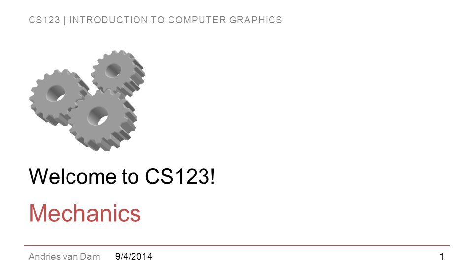 Welcome to CS123! Mechanics 9/4/2014