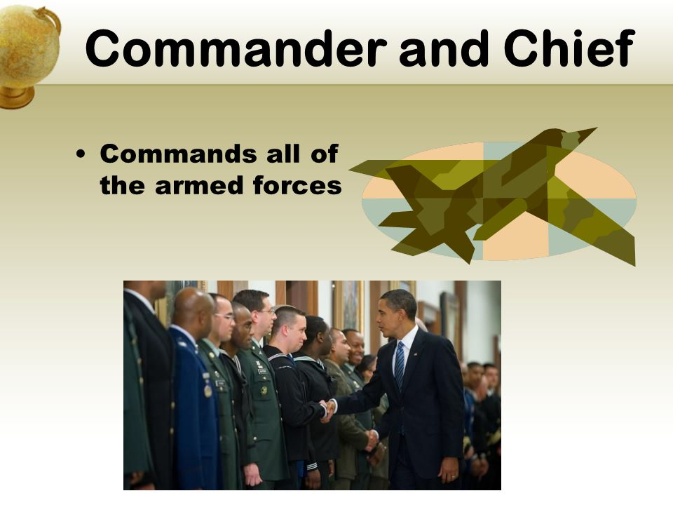 Commander and Chief Commands all of the armed forces
