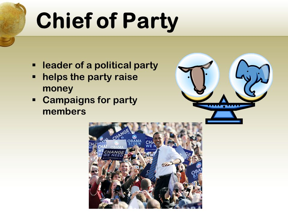 Chief of Party leader of a political party helps the party raise money