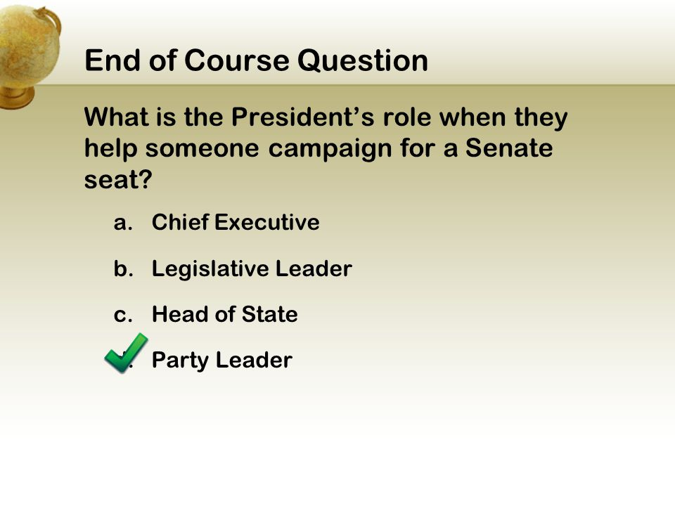End of Course Question What is the President's role when they help someone campaign for a Senate seat