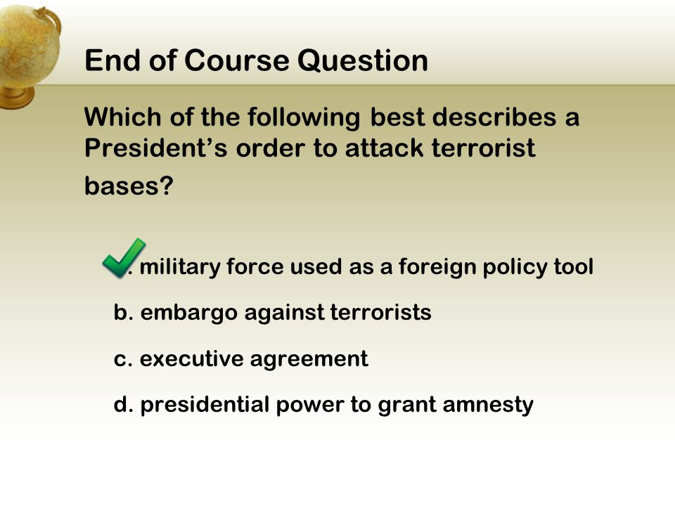End of Course Question Which of the following best describes a President's order to attack terrorist.