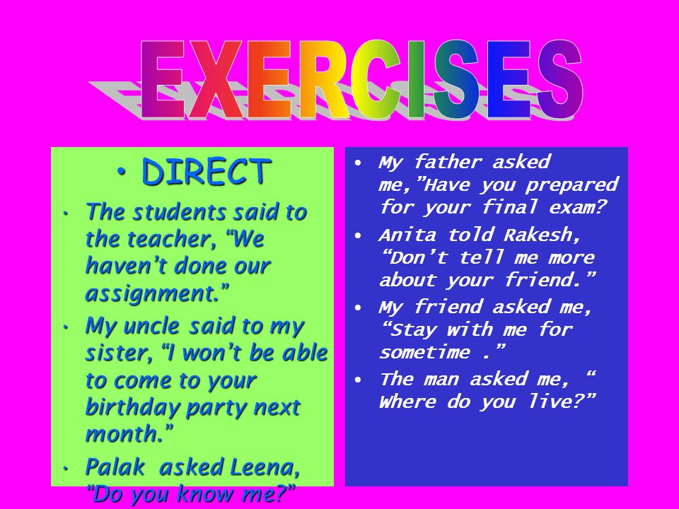 EXERCISES DIRECT. The students said to the teacher, We haven't done our assignment.