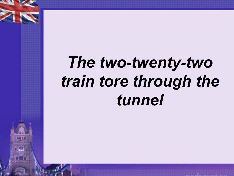 The two-twenty-two train tore through the tunnel