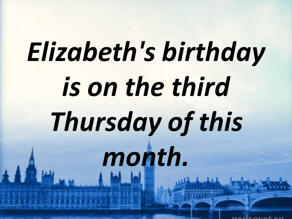 Elizabeth s birthday is on the third Thursday of this month.