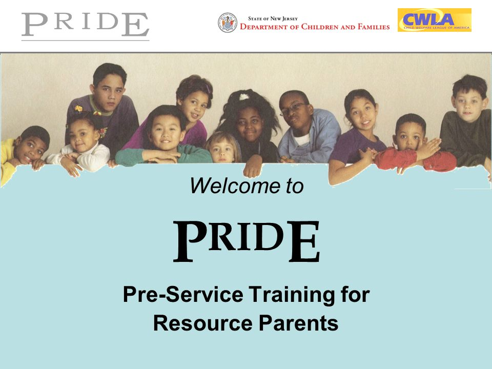 Welcome to PRIDE Pre-Service Training for Resource Parents