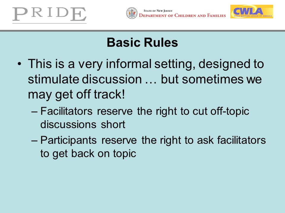 Basic Rules This is a very informal setting, designed to stimulate discussion … but sometimes we may get off track!