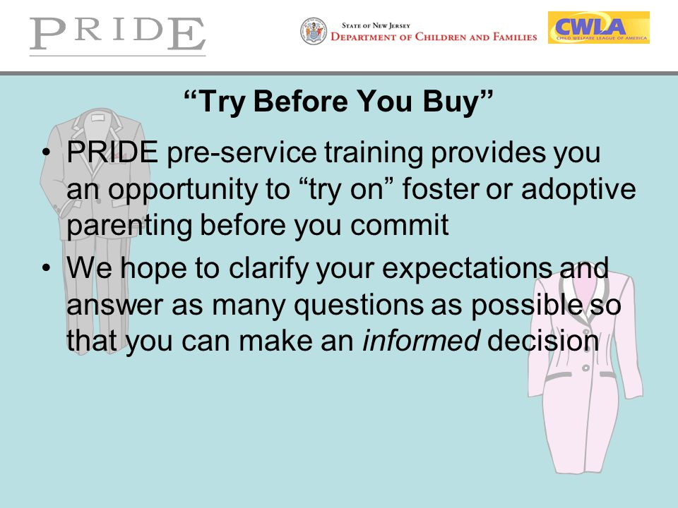 Try Before You Buy PRIDE pre-service training provides you an opportunity to try on foster or adoptive parenting before you commit.