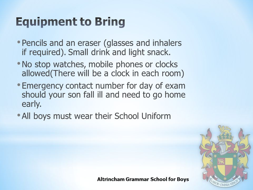 Equipment to Bring Pencils and an eraser (glasses and inhalers if required). Small drink and light snack.
