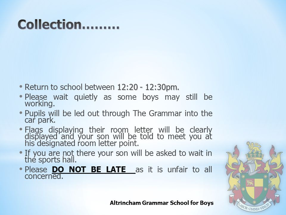 Collection……… Return to school between 12:20 - 12:30pm.