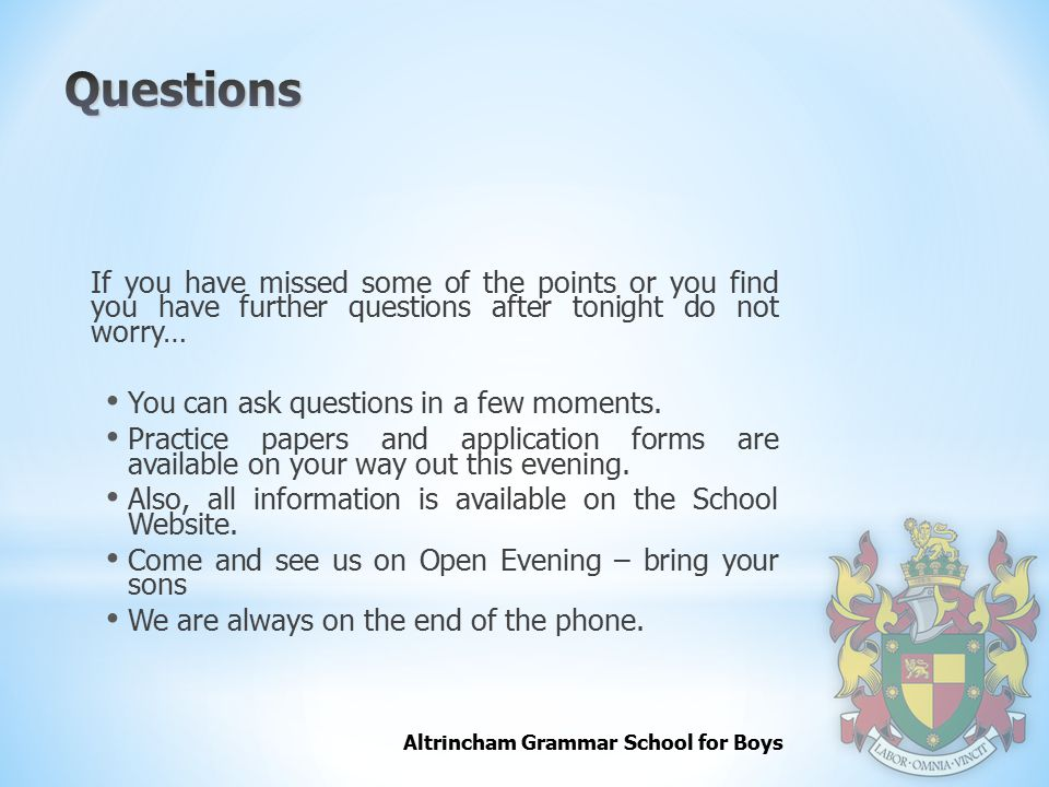 Questions If you have missed some of the points or you find you have further questions after tonight do not worry…
