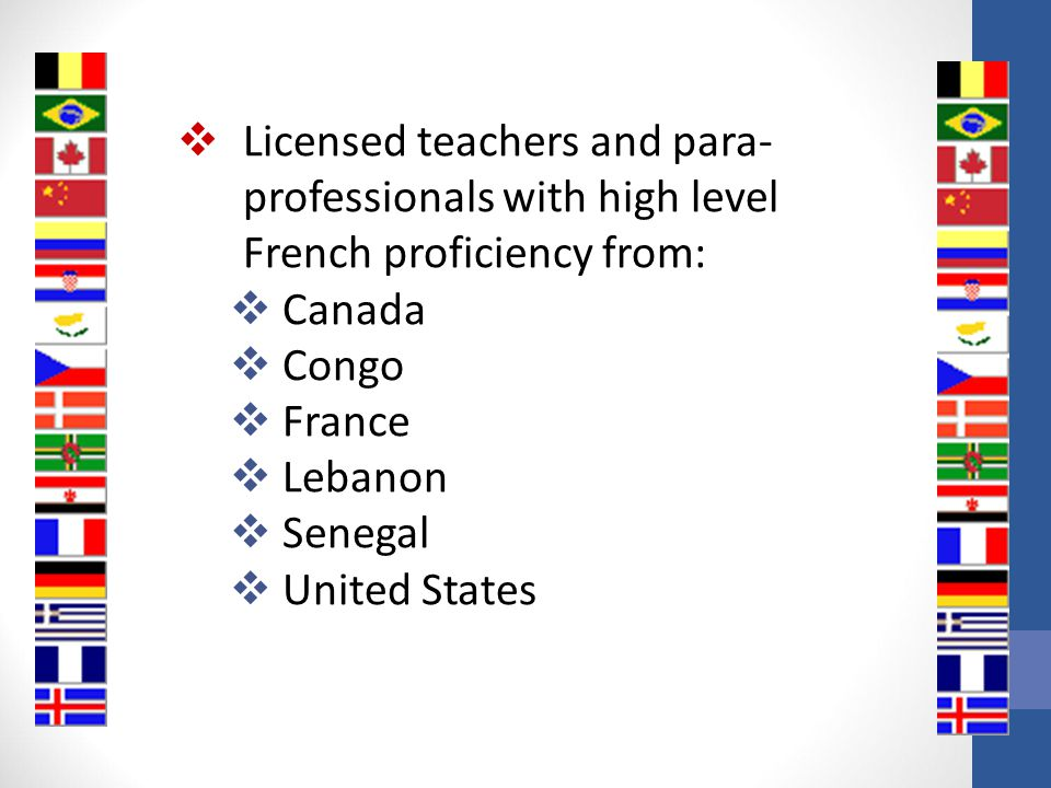 Licensed teachers and para-professionals with high level French proficiency from:
