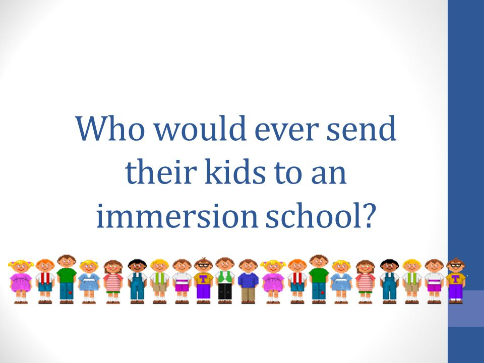 Who would ever send their kids to an immersion school