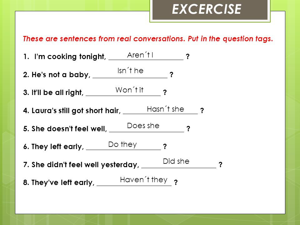EXCERCISE These are sentences from real conversations. Put in the question tags. I m cooking tonight, ____________________