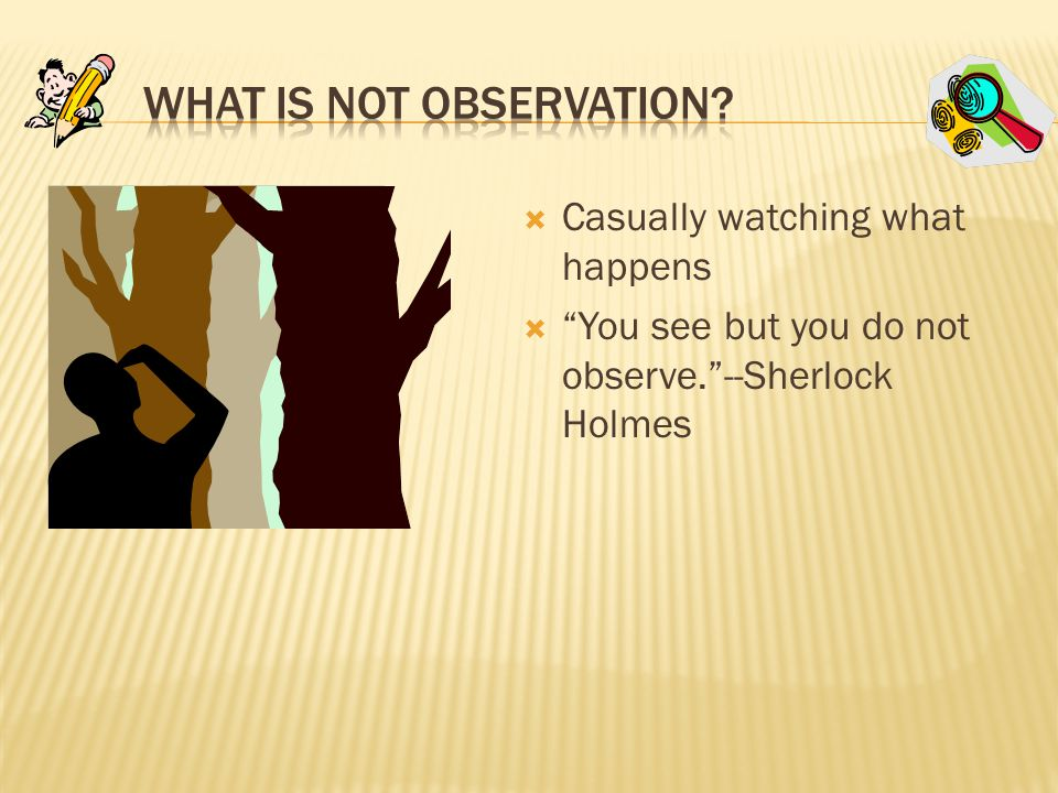 What is not Observation