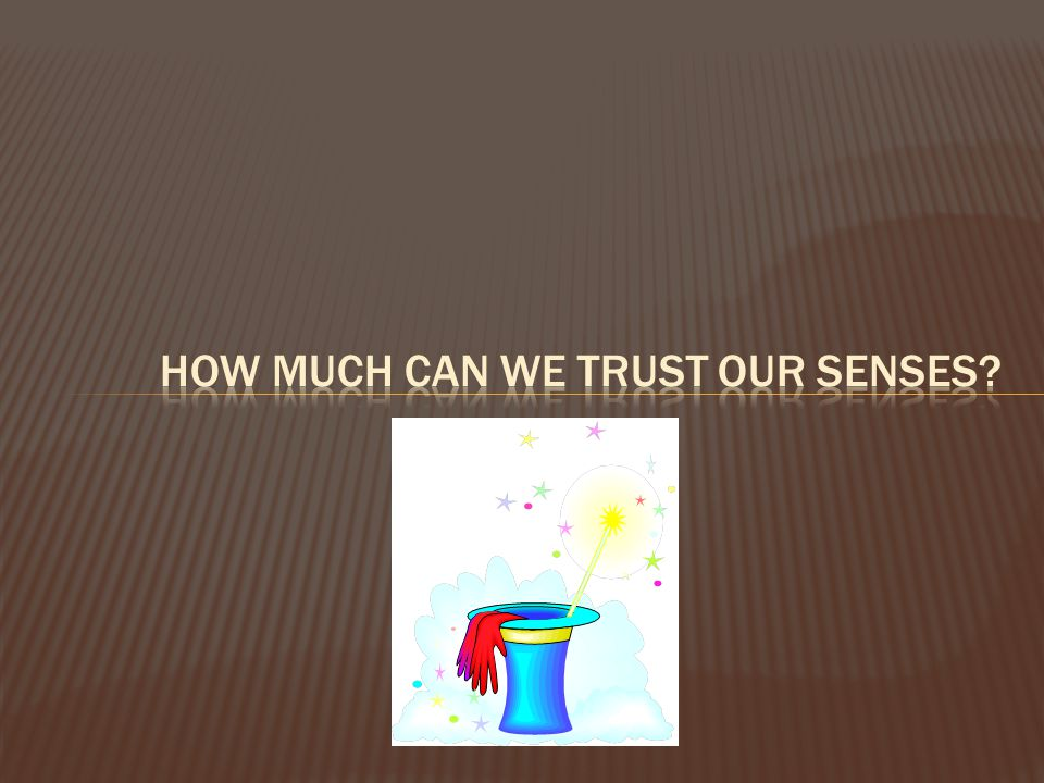 How Much Can We Trust our Senses