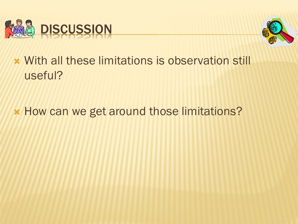 Discussion With all these limitations is observation still useful