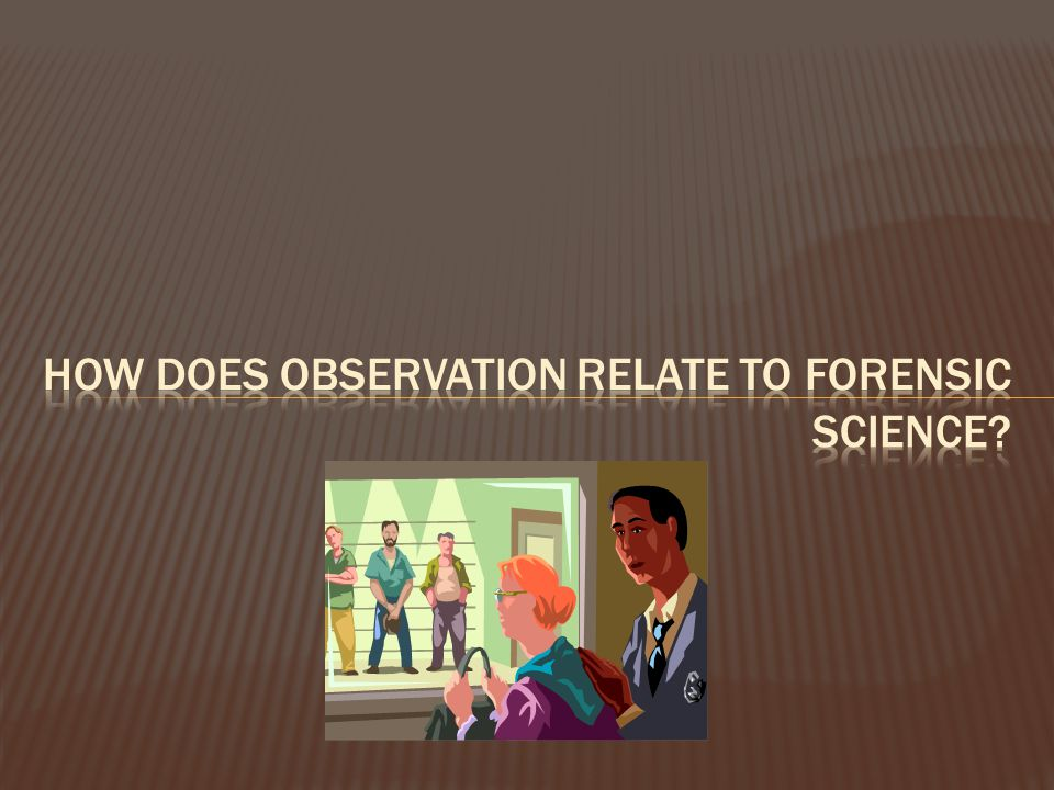 How does observation relate to Forensic Science