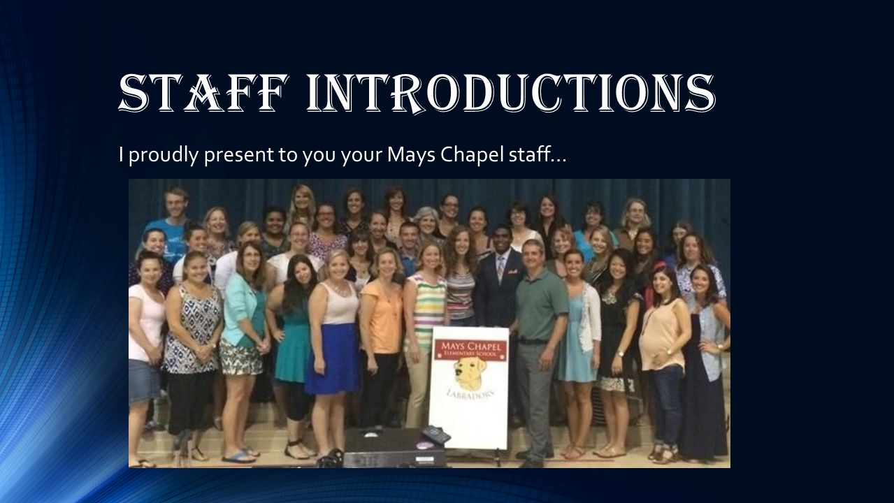 Staff Introductions I proudly present to you your Mays Chapel staff…