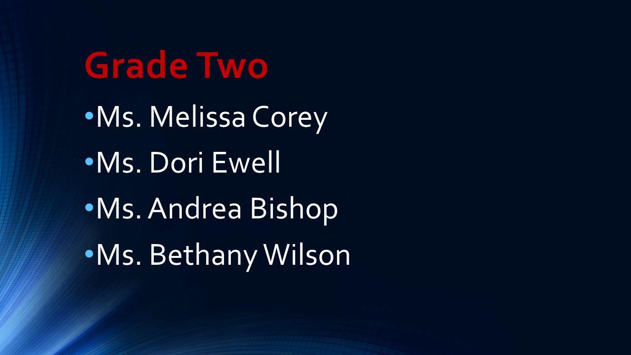 Grade Two Ms. Melissa Corey Ms. Dori Ewell Ms. Andrea Bishop