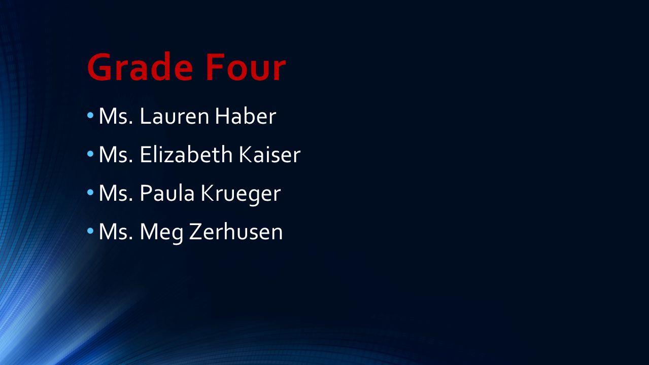 Grade Four Ms. Lauren Haber Ms. Elizabeth Kaiser Ms. Paula Krueger