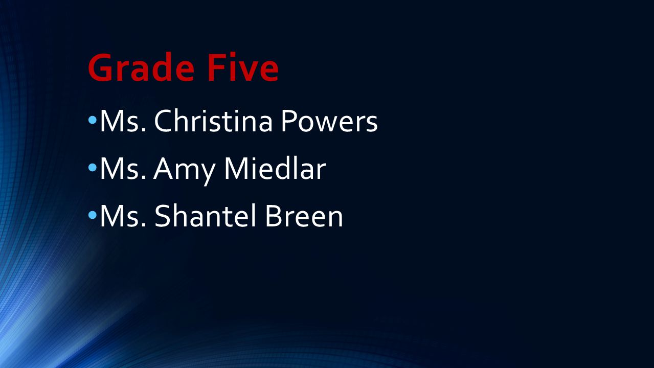 Grade Five Ms. Christina Powers Ms. Amy Miedlar Ms. Shantel Breen
